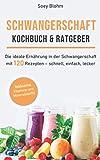 Schwangerschaft Kochbuch & Ratgeber: Die ideale Ernährung in der Schwangerschaft mit 120 Rezepten -...
