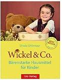Wickel & Co. - Bärenstarke Hausmittel für Kinder: Sanft und natürlich heilen - die besten Hausmittel für Kinder