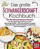 Schwangerschaft Kochbuch: Die 123 nährstoffreichsten Rezepte für eine gesunde Ernährung in der...