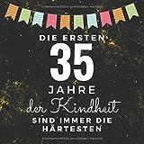 Die ersten 35 Jahre der Kindheit sind immer die härtesten: Gästebuch zum 35. Geburtstag für...