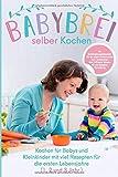 Babybrei selber kochen:: Kochen für Babys und Kleinkinder mit Rezepten für die ersten Lebensjahre (1, 2 und 3 Jahr )