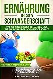 Ernährung in der Schwangerschaft: Wie Sie sich richtig ernähren und fit bleiben in der...